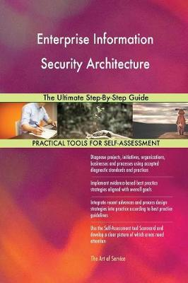 Enterprise Information Security Architecture: The Ultimate Step-By-Step Guide (Paperback)