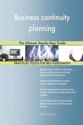 Business Continuity Planning: The Ultimate Step-By-Step Guide (Paperback)