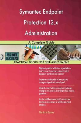 Symantec Endpoint Protection 12.X Administration: A Complete Guide (Paperback)