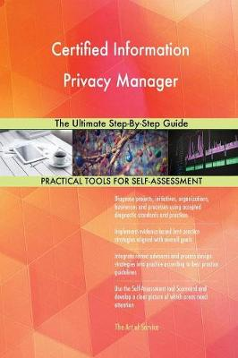 Certified Information Privacy Manager: The Ultimate Step-By-Step Guide (Paperback)