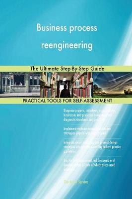 Business Process Reengineering: The Ultimate Step-By-Step Guide (Paperback)
