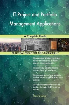 It Project and Portfolio Management Applications: A Complete Guide (Paperback)