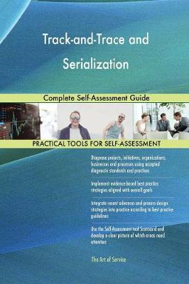 Track-And-Trace and Serialization: Complete Self-Assessment Guide (Paperback)
