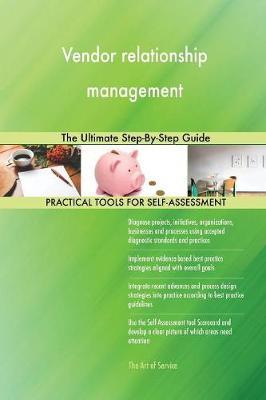 Vendor Relationship Management: The Ultimate Step-By-Step Guide (Paperback)