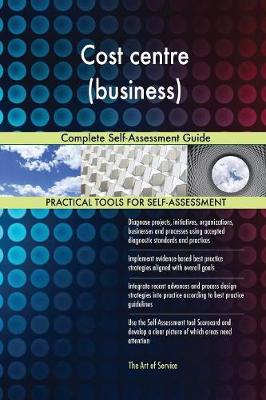 Cost Centre (Business) Complete Self-Assessment Guide (Paperback)