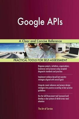 Google APIs a Clear and Concise Reference (Paperback)