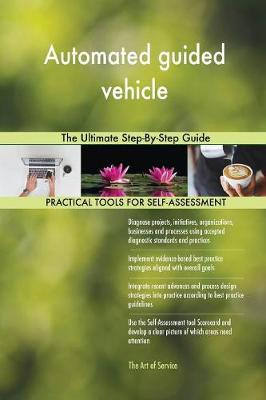 Automated Guided Vehicle the Ultimate Step-By-Step Guide (Paperback)