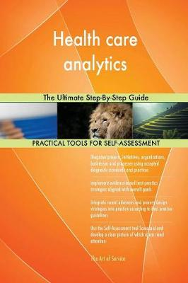 Health Care Analytics the Ultimate Step-By-Step Guide (Paperback)
