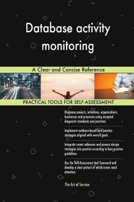 Database Activity Monitoring a Clear and Concise Reference (Paperback)