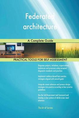 Federated Architecture a Complete Guide (Paperback)