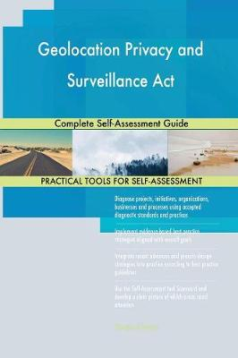 Geolocation Privacy and Surveillance ACT Complete Self-Assessment Guide (Paperback)