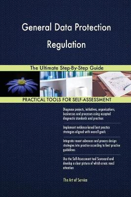 General Data Protection Regulation the Ultimate Step-By-Step Guide (Paperback)