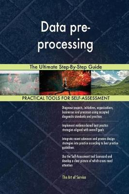 Data Pre-Processing the Ultimate Step-By-Step Guide (Paperback)