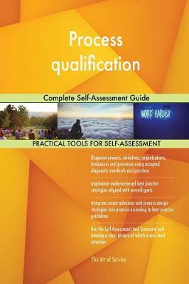 Process Qualification Complete Self-Assessment Guide (Paperback)