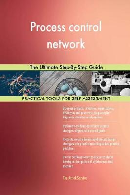 Process Control Network the Ultimate Step-By-Step Guide (Paperback)