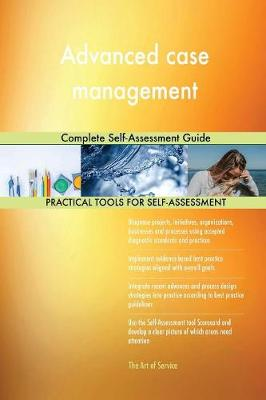 Advanced Case Management Complete Self-Assessment Guide (Paperback)