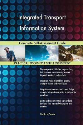 Integrated Transport Information System Complete Self-Assessment Guide (Paperback)