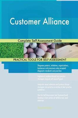 Customer Alliance Complete Self-Assessment Guide (Paperback)