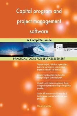Capital Program and Project Management Software a Complete Guide (Paperback)