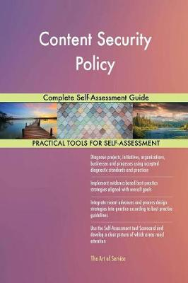 Content Security Policy Complete Self-Assessment Guide (Paperback)