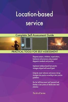Location-Based Service Complete Self-Assessment Guide (Paperback)