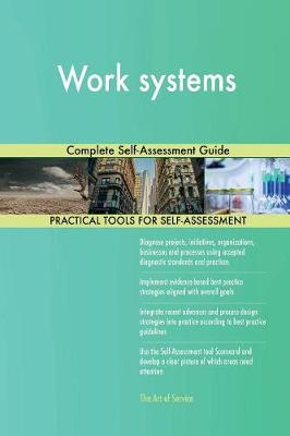 Work Systems Complete Self-Assessment Guide (Paperback)