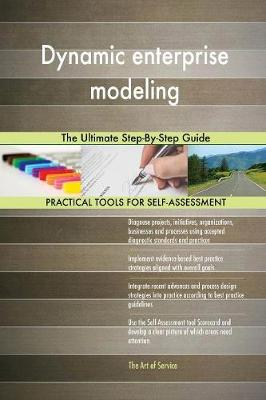 Dynamic Enterprise Modeling the Ultimate Step-By-Step Guide (Paperback)