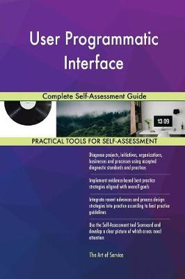 User Programmatic Interface Complete Self-Assessment Guide (Paperback)