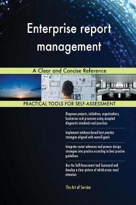 Enterprise Report Management a Clear and Concise Reference (Paperback)