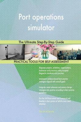 Port Operations Simulator the Ultimate Step-By-Step Guide (Paperback)