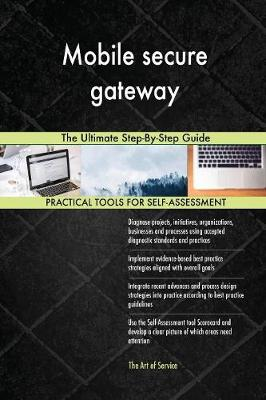 Mobile Secure Gateway the Ultimate Step-By-Step Guide (Paperback)