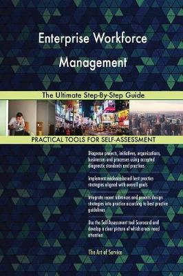 Enterprise Workforce Management the Ultimate Step-By-Step Guide (Paperback)