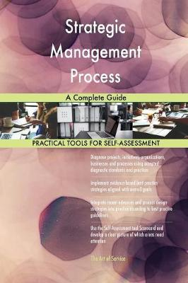 Strategic Management Process a Complete Guide (Paperback)
