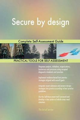 Secure by Design Complete Self-Assessment Guide (Paperback)