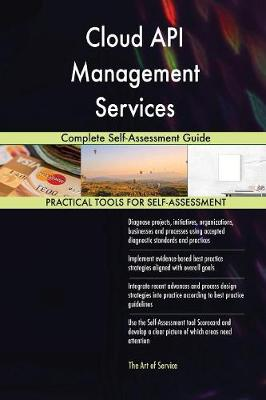 Cloud API Management Services Complete Self-Assessment Guide (Paperback)