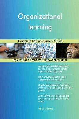 Organizational Learning Complete Self-Assessment Guide (Paperback)