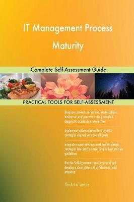 It Management Process Maturity Complete Self-Assessment Guide (Paperback)