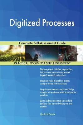 Digitized Processes Complete Self-Assessment Guide (Paperback)