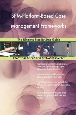 Bpm-Platform-Based Case Management Frameworks the Ultimate Step-By-Step Guide (Paperback)