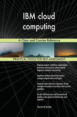 IBM Cloud Computing a Clear and Concise Reference (Paperback)