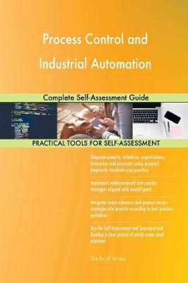 Process Control and Industrial Automation Complete Self-Assessment Guide (Paperback)