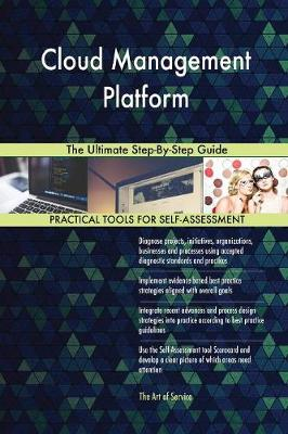 Cloud Management Platform the Ultimate Step-By-Step Guide (Paperback)