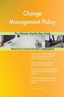 Change Management Policy the Ultimate Step-By-Step Guide (Paperback)