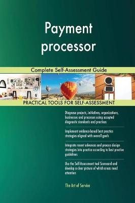 Payment Processor Complete Self-Assessment Guide (Paperback)