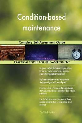 Condition-Based Maintenance Complete Self-Assessment Guide (Paperback)