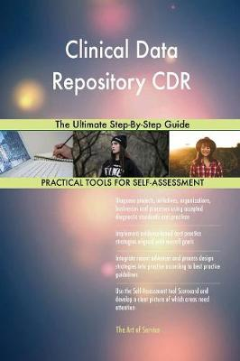 Clinical Data Repository Cdr the Ultimate Step-By-Step Guide (Paperback)