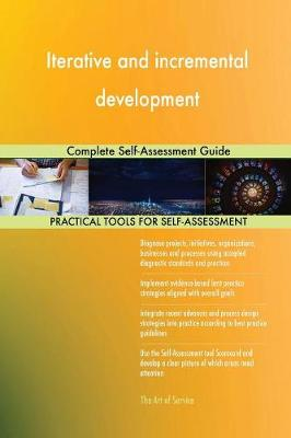 Iterative and Incremental Development Complete Self-Assessment Guide (Paperback)