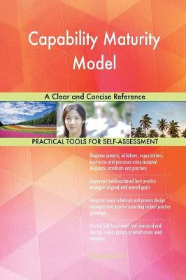 Capability Maturity Model a Clear and Concise Reference (Paperback)