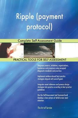 Ripple (Payment Protocol) Complete Self-Assessment Guide (Paperback)