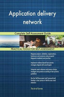 Application Delivery Network Complete Self-Assessment Guide (Paperback)